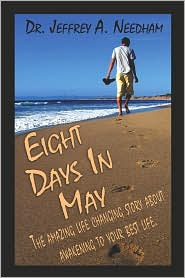 Eight Days in May: The Amazing Life Changing Story About Awakening to Your Best Life - Jeffrey Needham, Jeffrey A. Needha Dr Jeffrey a. Needham