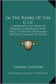 In The Ranks Of The C.I.V.: A Narrative And Diary Of Personal Experiences With The C.I.V. Battery, Honorable Artillery Company, In South Africa (1901) - Erskine Childers