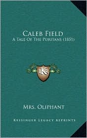 Caleb Field: A Tale Of The Puritans (1851) - Mrs. Oliphant