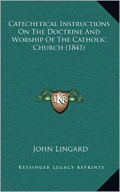 Catechetical Instructions On The Doctrine And Worship Of The Catholic Church (1841) - John Lingard