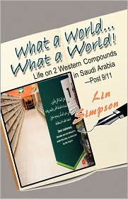 What a World. What a World!: Life on 2 Western Compounds in Saudi Arabia-post 9/11 - Lin Simpson