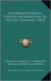 A General Historico-Critical Introduction To The Old Testament (1852) - Heinrich Andreas C. Havernick, William Lindsay Alexander (Translator)