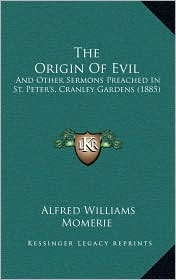 The Origin Of Evil: And Other Sermons Preached In St. Peter's, Cranley Gardens (1885) - Alfred Williams Momerie