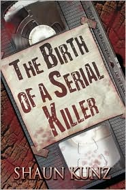 The Birth Of A Serial Killer - Shaun Kunz