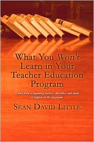 What You Won'T Learn In Your Teacher Education Program - Sean David Little