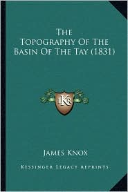 The Topography Of The Basin Of The Tay (1831) - James Knox