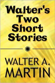 Walter's Two Short Stories - Walter A. Martin