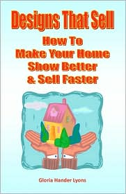 Designs That Sell: How to Make Your Home Show Better and Sell Faster - Gloria Hander Lyons