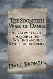 The Seventieth Week Of Daniel - Dale Bromell