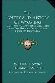 The Poetry And History Of Wyoming: Containing Campbell's Gertrude And The History Of Wyoming From Its Discovery - William L. Stone, Thomas Campbell