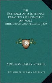 The External And Internal Parasites Of Domestic Animals: Their Effects And Remedies (1870) - Addison Emery Verrill