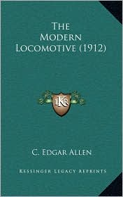 The Modern Locomotive (1912) - C. Edgar Allen