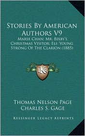 Stories By American Authors V9: Marse Chan; Mr. Bixby's Christmas Visitor; Eli; Young Strong Of The Clarion (1885) - Thomas Nelson Page, Charles S. Gage, C.H. White