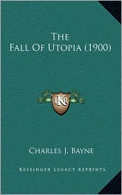 The Fall Of Utopia (1900) - Charles J. Bayne
