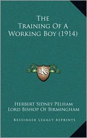 The Training Of A Working Boy (1914) - Herbert Sidney Pelham, Foreword by Lord Bishop Of Birmingham
