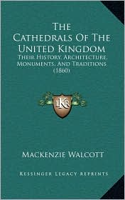 The Cathedrals Of The United Kingdom: Their History, Architecture, Monuments, And Traditions (1860) - Mackenzie Walcott
