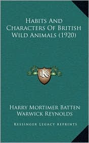 Habits And Characters Of British Wild Animals (1920) - Harry Mortimer Batten, Warwick Reynolds (Illustrator)