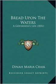 Bread Upon The Waters: A Governess's Life (1852) - Dinah Maria Craik