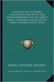 Catalogue Of The Books, Manuscripts And Prints And Other Memorabilia In The John S. Barnes Memorial Library Of The Naval History Society (1915) - Naval History Naval History Society