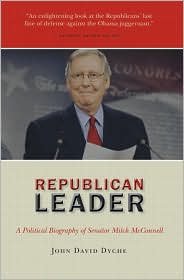 REPUBLICAN LEADER: A Political Biography of Senator Mitch McConnell - John David Dyche