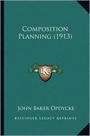 Composition Planning (1913) - John Baker Opdycke