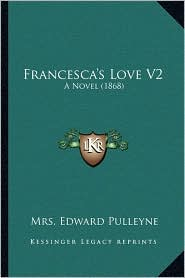 Francesca's Love V2: A Novel (1868) - Mrs. Edward Pulleyne