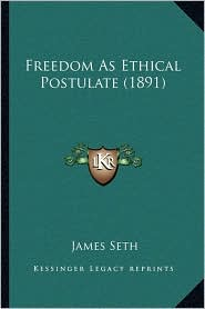 Freedom As Ethical Postulate (1891) - James Seth