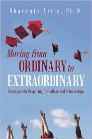 Moving From Ordinary To Extraordinary: Strategies for Preparing for College and Scholarships - Sharnnia Artis