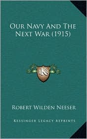 Our Navy And The Next War (1915) - Robert Wilden Neeser
