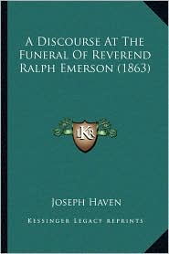 A Discourse At The Funeral Of Reverend Ralph Emerson (1863) - Joseph Haven