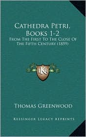 Cathedra Petri, Books 1-2: From The First To The Close Of The Fifth Century (1859)