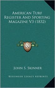 American Turf Register And Sporting Magazine V3 (1832) - John S. Skinner