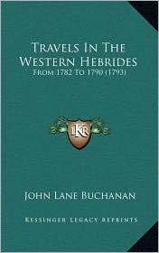 Travels In The Western Hebrides: From 1782 To 1790 (1793) - John Lane Buchanan