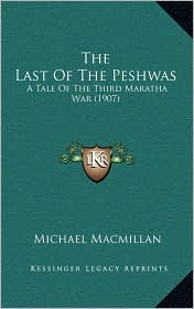 The Last Of The Peshwas: A Tale Of The Third Maratha War (1907) - Michael Macmillan