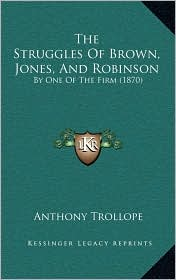 The Struggles Of Brown, Jones, And Robinson: By One Of The Firm (1870) - Anthony Trollope