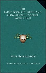 The Lady's Book Of Useful And Ornamental Crochet Work (1848) - Miss Ronaldson