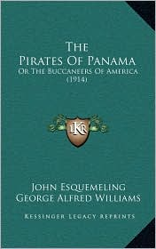 The Pirates Of Panama: Or The Buccaneers Of America (1914) - John Esquemeling, George Alfred Williams (Editor)