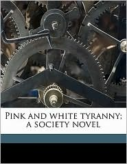 Pink and white tyranny; a society novel - Harriet Beecher Stowe