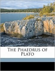 The Phaedrus of Plato - Plato Plato, W H. 1810-1886 Thompson