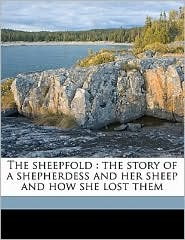 The sheepfold: the story of a shepherdess and her sheep and how she lost them - Laurence Housman
