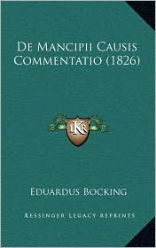 De Mancipii Causis Commentatio (1826) - Eduardus Bocking