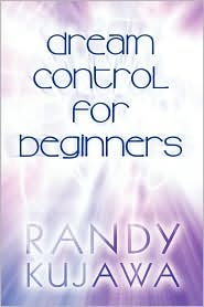 Dream Control For Beginners - Randy Kujawa