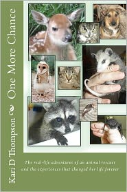One More Chance: The Real-Life Adventures of an Animal Rescuer and the Experiences That Changed Her Life Forever - Kari Thompson, Annie Bowes (Introduction)