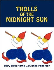 Trolls Of The Midnight Sun - Mary Beth Harris, Gunda Pederson