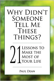 Why Didn'T Someone Tell Me These Things? - 21 Lessons To Make The Most Of Your Life - Paul Dean, Paul Deen