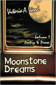 Moonstone Dreams Poetry & Prose - Victoria  A. Wood