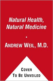 Natural Health, Natural Medicine: Outwitting the Killers - Andrew Weil, MD, Jesse Boggs