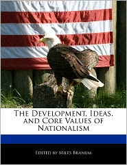 The Development, Ideas, and Core Values of Nationalism - Miles Branum