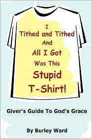 I Tithed And Tithed And All I Got Was This Stupid T-Shirt - Burley Ward