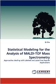 Statistical Modeling For The Analysis Of Maldi-Tof Mass Spectrometry - Qi Zhu
